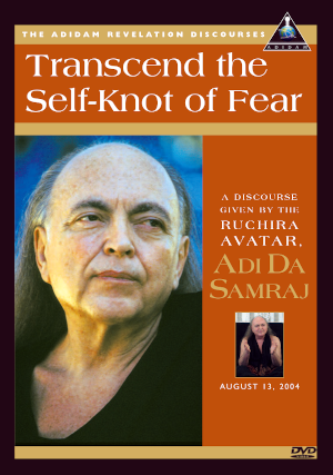 Transcend the Self-Knot of Fear